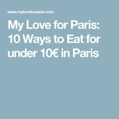 My Love for Paris: 10 Ways to Eat for under 10€ in Paris