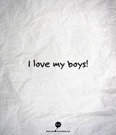 I love my 3 boys! I am blessed to be a Mom to boys! They are pretty amazing