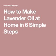 How to Make Lavender Oil at Home in 6 Simple Steps