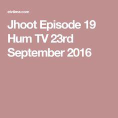 Jhoot Episode 19 Hum TV 23rd September 2016 30 September, Sony Tv, Pakistani Dramas, Places, 30th, Lugares
