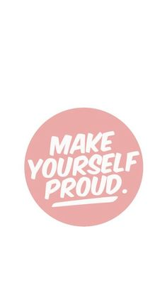 Make yourself proud today!