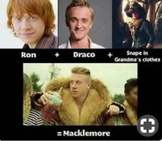 Ron + Draco + Snape in grandma clothes = Macklemore.idk who macklemore is but I do know who ron, draco and snape is and from the picture, it looks like the reference is right lol Memes Celebridades, Harry Potter Humor, Harry Potter Things, Harry Potter Memes Clean, Harry Potter Anime, Grandma Clothes, Potter Facts, Hrry Potter, Draco Malfoy