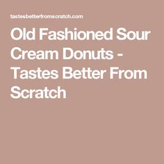 Old Fashioned Sour Cream Donuts - Tastes Better From Scratch