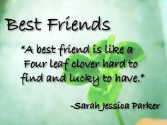 Best friends A best friend is like a four leaf clover hard to find and lucky