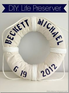 DIY: Personalized LIfe Preserver.  Peferct for nautical themed party or nautical bedroom!