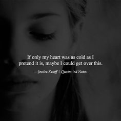 If only my heart was as cold as I pretend it is maybe I could get over this. ―Jessica Katoff via (http://ift.tt/1WO6zn3)