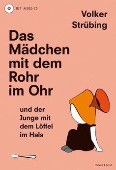 Das Mädchen mit dem Rohr im Ohr und der Junge mit dem Löffel im Hals von Volker Strübing, http://www.amazon.de/dp/3863910265/ref=cm_sw_r_pi_dp_AlVntb19JYF12