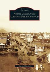 North Vancouver's Lonsdale Neighbourhood by Shervin Shahriari (2009, Arcadia Publishing). Through rare historic photographs illustrating how people lived, played and worked in years past, this book explores intriguing aspects of local history. $24.95 Canada North, Public, North Vancouver, Urban Setting, Local History, Vintage Photographs, Main Street, British Columbia, West Coast