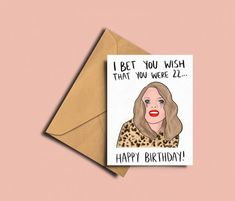 Funny Birthday Card - Taylor Swift Inspired – And So To Shop Taylor Swift Birthday, Taylor Swift Fan, Taylor Swift Tattoo, Happy Birthday Greeting Card, Funny Birthday Cards, Bday Cards, Feeling 22, Les Sentiments, Kraft Envelopes