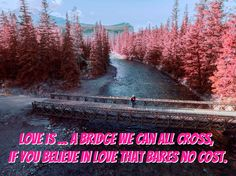 LOVE IS ...VERSE  www.zazzle.co.uk/kompas #love #alanjporterart #kompas #bridge #forest #beautiful #quote #spirit #soul #verse #zazzle #believe #river