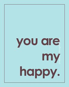 You are my happy.  Found @chelseebeckstead on Etsy.