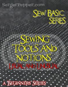 18 Must Have Sewing Tools and Notions (do you have them ALL?) - Sew Basic Series -SergerPepper.com Guest Post  on TitiCrafty.com