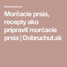 Morčacie prsia, recepty ako pripraviť morčacie prsia   Dobruchut.sk