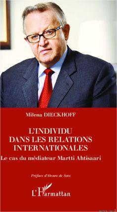 L'INDIVIDU DANS LES RELATIONS INTERNATIONALES - Le cas du médiateur Martti Ahtisaari