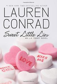 Sweet Little Lies by Lauren Conrad. book 2 in the L.A. Candy trilogy.