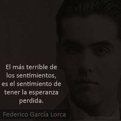 El más terrible de los sentimientos, es tener el sentimiento de la esperanza perdida.