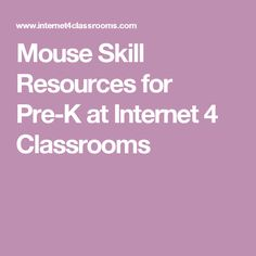 Mouse Skill Resources for Pre-K at Internet 4 Classrooms