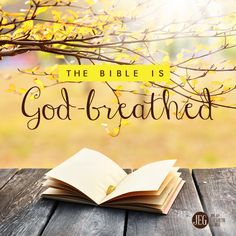 The Bible is God-breathed.
