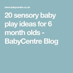 20 sensory baby play ideas for 6 month olds - BabyCentre Blog