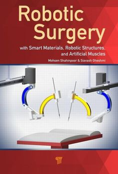 Robotic Surgery: Smart Materials, Robotic Structures, and Artificial Muscles - CRC Press Book