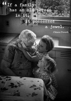 If a family has an old person in it, it possesses a jewel. #chineseproverb