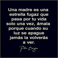 A mother is a falling star that pass by your life only once, love her because when her light shuts down you will never see her again. Sad Quotes, Inspirational Quotes, Qoutes, Beste Mama, Quotes En Espanol, Spiritual Wisdom, Mother Quotes, Spanish Quotes, Beautiful Words