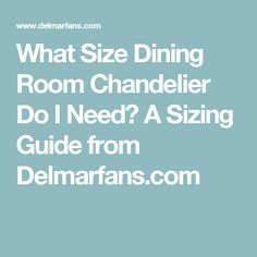 What Size Dining Room Chandelier Do I Need? A Sizing Guide from Delmarfans.com