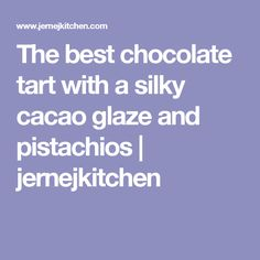The best chocolate tart with a silky cacao glaze and pistachios | jernejkitchen