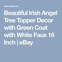 Beautiful Irish Angel Tree Topper Decor with Green Coat with White Faux 16 Inch   eBay