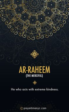 Ar-Raheem (The Merciful): He who acts with extreme kindness. #Allah #Asmaulhusna #99namesofallah #islam #muslim