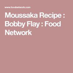 Moussaka Recipe : Bobby Flay : Food Network