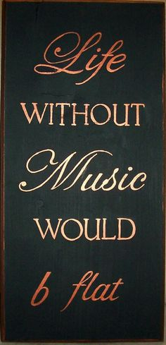 """Without Music Life Would b Flat. """"Music"""""""