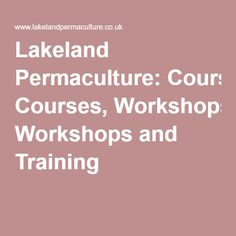 Lakeland Permaculture: Courses, Workshops and Training
