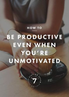 """How To Be Productive Even When You're Unmotivated."" Station Seven. Tools and tips about how to be successful as a woman, in your career and/or in business. These tools work well with success, motivation and inspirational quotes. For more great inspiration follow us at 1StrongWoman."