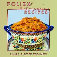 Polish Classic Recipes by Laura & Peter Zeranski:  gorgeous pictures & lots of recipes I want to try:  lots of similarity to Ukrainian recipes