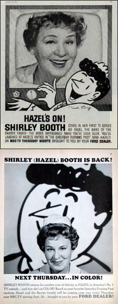 Hazel (1961-65, NBC & 1965-66 CBS) starring Shirley Booth as live-in maid Hazel Burke, first made popular in the conic strip by Ted Key in the Saturday Evening Post.