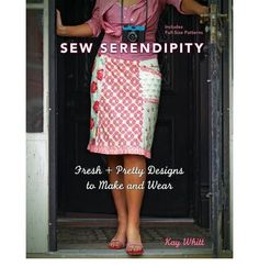 Kay Whitt - Sew Serendipity  Cute tops, dresses, skirts, and coats/jackets. -- I want this book!