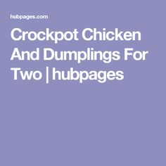 Crockpot Chicken And Dumplings For Two   hubpages
