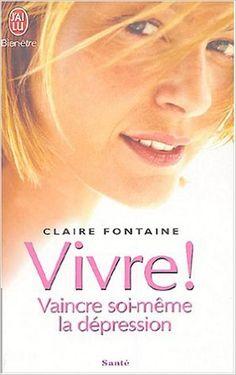 VIVRE : VAINCRE SOI-MÒME LA DPRESSION: Amazon.com: CLAIRE FONTAINE: Books