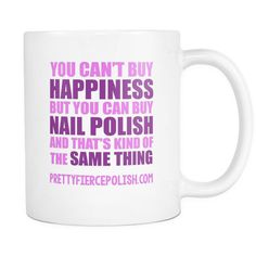 You Can't Buy Happiness But You Can Buy Nail Polish | Pretty Fierce White Coffee Mug