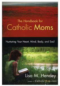 Handbook for Catholic Moms  Hendey, Lisa