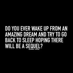 Yep. I unfortunately also sometimes wake up from nightmares, and flat out refuse to go back to sleep because I KNOW there will be a sequel