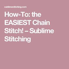 How-To: the EASIEST Chain Stitch! – Sublime Stitching