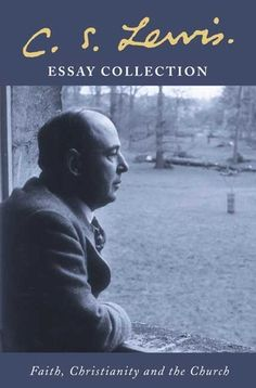 Essay Collection - Faith, Christianity and the Church by C.S. Lewis