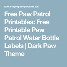 Free Paw Patrol Printables:  Free Printable Paw Patrol Water Bottle Labels | Dark Paw Theme