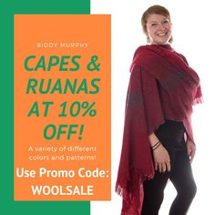 We're continuing the end of the season sale! Take 10% off all of our authentic Irish made wool capes and ruanas! Beautifully crafted, these capes and ruanas will keep you warm in the chilly months and make perfect gifts in the warmer months! Check out the variety of colors and patterns on BiddyMurphy.com and take 10% off this collection using the promo code: WOOLSALE.