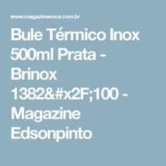 Bule Térmico Inox 500ml Prata - Brinox 1382/100 - Magazine Edsonpinto