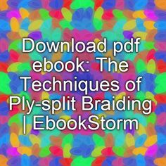 Download pdf ebook: The Techniques of Ply-split Braiding | EbookStorm