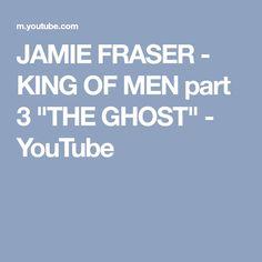 """JAMIE FRASER - KING OF MEN part 3 """"THE GHOST"""" - YouTube"""