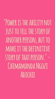"""Power is the ability not just to tell the story of another person, but to make it the definitive story of that person."" - Chimamanda Ngozi Adichie #quotes #women #girls #WomenEmpowermentApp"